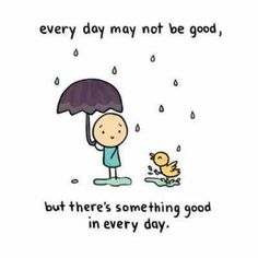 something good can be found in everyday!