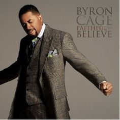 Byron Cage:  Faithful to Believe...  Absolutely loved this CD....