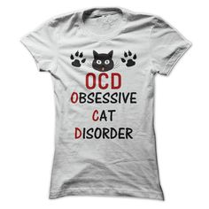 Do You Have OCD Obsessive Cat Disorder If So You Might Want The T Shirt