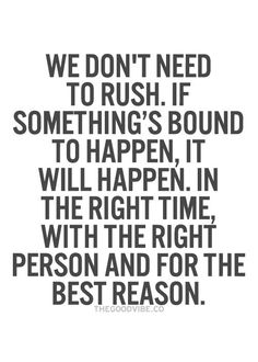 We dont need to rush.