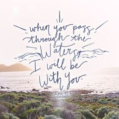 When you pass through the water I will be with you - psalm bible verse Biblical Verses, Bible Verses Quotes, Bible Scriptures, Soli Deo Gloria, In Christ Alone, Christian Quotes, Christian Faith, Words Of Encouragement, Trust God