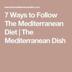 7 Ways to Follow The Mediterranean Diet | The Mediterranean Dish