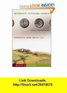 Takeoffs and Landings (9780689855436) Margaret Peterson Haddix , ISBN-10: 0689855435  , ISBN-13: 978-0689855436 ,  , tutorials , pdf , ebook , torrent , downloads , rapidshare , filesonic , hotfile , megaupload , fileserve