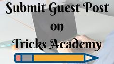 you want to contribute guest post on Tricks academy. here is guideline for guest post on Tricks Academy. Go trough the guideline and submit Guest post.