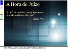 A Hora do Juízo: https://sites.google.com/site/iasdonline/home/primeira/hora