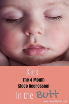 The 4 Month Sleep Regression SUCKS! | Kick the 4 Month Sleep Regression in the Butt | Learn how to instill healthy sleep habits at 4 months | www.sleepbabylove.com | #sleep #baby #regression