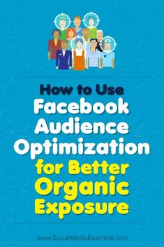 How to Use Facebook Audience Optimization for Better Organic Exposure by Anja Skrba on Social Media Examiner. via @smexaminer