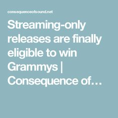 Streaming-only releases are finally eligible to win Grammys | Consequence of…