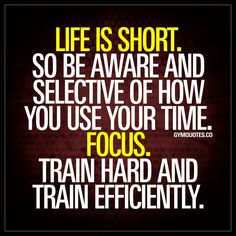 """""""Life is short. So be aware and selective of how you use your time. Focus. Train hard and train efficiently."""" Life is short. You've heard that before, right? But it's easy to forget about it. And you don't want to be in a position where you look back and feel like you didn't use your time more efficiently. So train hard. Keep your focus and train efficiently. Always. #gymquotes www.gymquotes.co"""