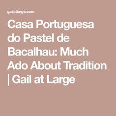 Casa Portuguesa do Pastel de Bacalhau: Much Ado About Tradition | Gail at Large