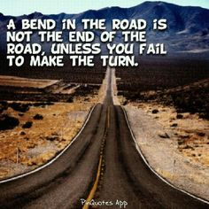 A bend is not the end
