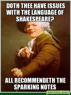 This was posted on High School Memes by Joseph Ducreux.  Most people claim they do not like Shakespeare but in my opinion it is because they do not understand the language Shakespeare writes in.  Sparknotes translates his works into modern English so people can understand all his writing.  Posted By Jessica Kytta
