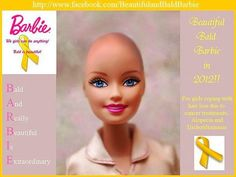 Beautiful and Bald Barbie! Let's see if we can get it made  #SocialCampaign in American and Canadian hospitals to children with cancer