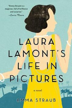 Laura Lamont's Life in Pictures  By Emma Straub, now in paperback