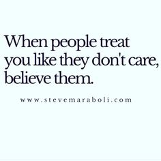 When People Treat you like they don't care Believe them. by juliafayewest