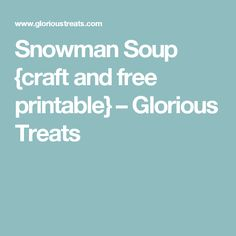 Snowman Soup {craft and free printable} – Glorious Treats