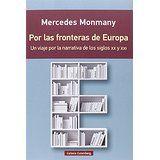 Por las fronteras de Europa : un viaje por la narrativa de los siglos XX y XXI / Mercedes Monmany  Barcelona : Galaxia Gutenberg, 2016