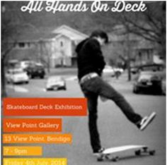 OBJECT: All Hands On Deck (Skateboard Challenge Exhibition)  Information  13 View Point,Bendigo  4 July 2014 - 27 July 2014, 7:00PM  Tue, Wed, & Thur 11.00am-4.00pm, Fri 11.00am - 5.00pm, Sat 11.00am - 3.00pm, Sun 11.00am-3.00m.  http://www.viewpointgallery.com.au/