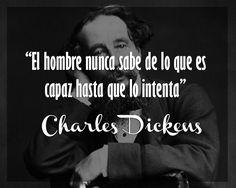 El hombre nunca sabe de lo que es capaz hasta que lo intenta. -Charles Dickens frasesparaestado.com