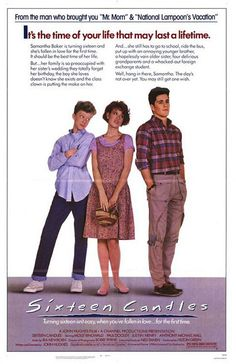 Sixteen Candles       Directed by John Hughes - Molly Ringwold, Anthony Michael Hall and (sigh) Michael Schoeffling - another classic teen movie