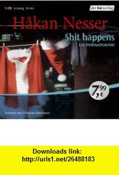 Shit happens. CD (9783899408881) Hakan Nesser , ISBN-10: 3899408888  , ISBN-13: 978-3899408881 ,  , tutorials , pdf , ebook , torrent , downloads , rapidshare , filesonic , hotfile , megaupload , fileserve