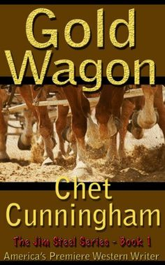 Gold Wagon - Book 1 The Jim Steel Series by Chet Cunningham, http://www.amazon.com/dp/B00HS4G640/ref=cm_sw_r_pi_dp_RNd5sb191F2QJ