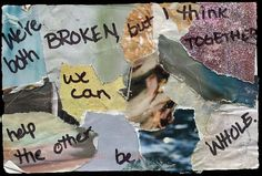 We both started out broken, but now--individually and together--we are stronger than ever.