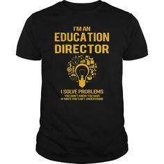 I'm an education director I slove problems you don't know you have in ways you can't understand #Education #jobs #director. Education t-shirts,Education sweatshirts, Education hoodies,Education v-necks,Education tank top,Education legging.