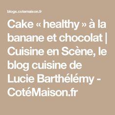 Cake «healthy» à la banane et chocolat | Cuisine en Scène, le blog cuisine de Lucie Barthélémy - CotéMaison.fr