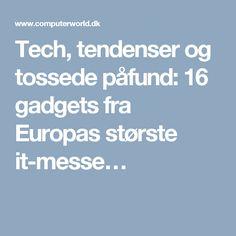 Tech, tendenser og tossede påfund: 16 gadgets fra Europas største it-messe…