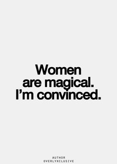 women are magical.