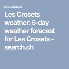Les Crosets weather: 5-day weather forecast for Les Crosets - search.ch
