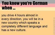 I can drive 8 hours and still only end up in Berlin. Though that language is entirely different....