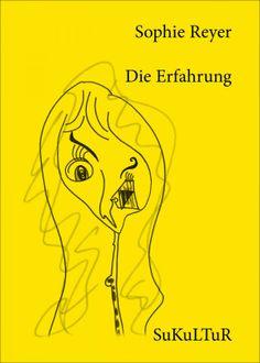 Sophie Reyer: Die Erfahrung, Illustriert von Sophie Reyer – Schöner Lesen 126; Veröffentlicht im September 2013, ISBN: 978-3-955660-06-2, Preis: 1,00 Euro