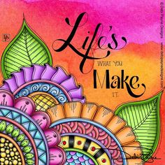 Life's what you make it by Debi Payne