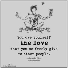 You owe yourself the love that you so freely give to other people. Epic Quotes, True Quotes, Inspirational Quotes, Motivational, Rupi Kaur Quotes, Best English Quotes, Spiritual Awakening Quotes, Quotes About Hate, English Love