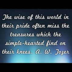 A W Tozer - the simple-hearted find on their knees - find treasure