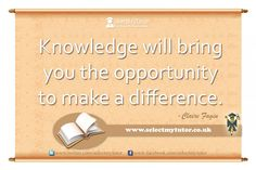 Knowledge will bring you the opportunity to make a difference. - Claire Fagin #tutors #privatetutor #hometutor http://www.selectmytutor.co.uk