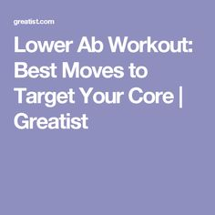 Lower Ab Workout: Best Moves to Target Your Core   Greatist