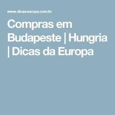 Compras em Budapeste | Hungria | Dicas da Europa