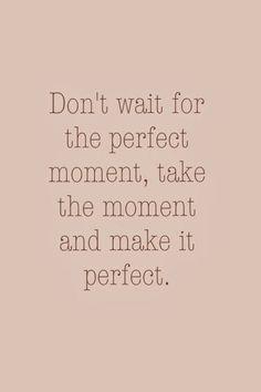 Convertir cada momento en algo perfecto, ésa es la clave... y también la dificultad || It all depends on your attitude...