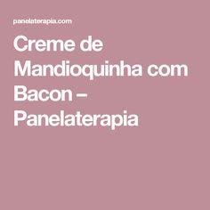 Creme de Mandioquinha com Bacon  –  Panelaterapia