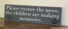 Please excuse the mess, the children are making memories. - Wood sign - Netties Expressions