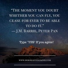 """""""The moment you doubt whether you can fly, you cease for ever to be able to do it."""" ― J.M. Barrie, Peter Pan.jpg"""