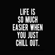 Life is so much easier when you just chill out - Daily motivation, Daily Quotes, Positive Mindset, Positive Thinking, Personal Growth, Personal Development, Self Improvement, Think and Grow Rich, Napoleon Hill, Robert Kiyosaki, Tony Robbins, Zig Ziglar, John Maxwell, Jim Rohn, Los Angeles, Miami, New York, Atlanta, Washington DC, Dallas, Houston, Toronto, Charlotte, Orlando, Tampa, , Chicago, JK Commerce
