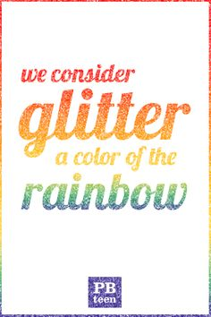 from our friends at @pbteen - we consider glitter a color of the rainbow! // inspirational quote from the junk gypsies