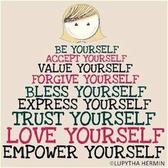words to live by. LOVE yourself!