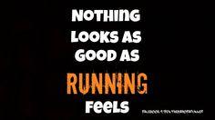 Nothing looks as good as running feels.