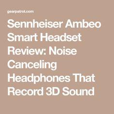 Sennheiser Ambeo Smart Headset Review: Noise Canceling Headphones That Record 3D Sound
