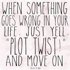 """Job & Work Motivation quote When something goes wrong in your life, just yell """"Plot twist!"""" and move on. The quote Description When something goes wrong The Words, Cool Words, Great Quotes, Quotes To Live By, Quotes Inspirational, Happy Quotes, Quotes Positive, Work Quotes, Meaningful Quotes"""